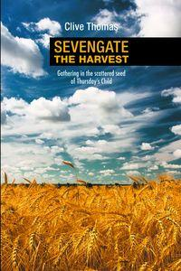Sevengate:The harvest:Gathering in the scattered seed of Thursday's Child